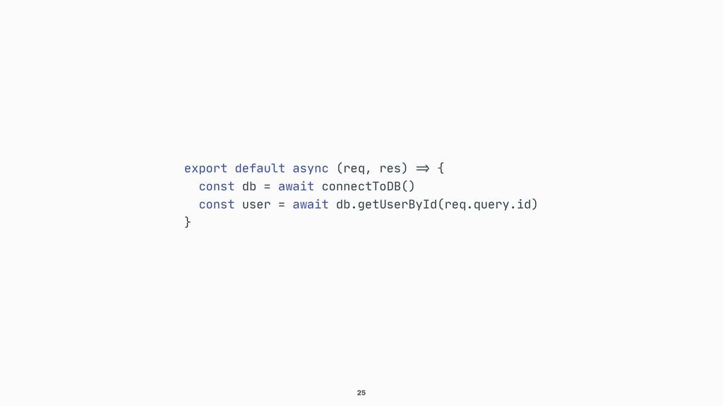 """25 export default async (req, res) """"=> {  const..."""