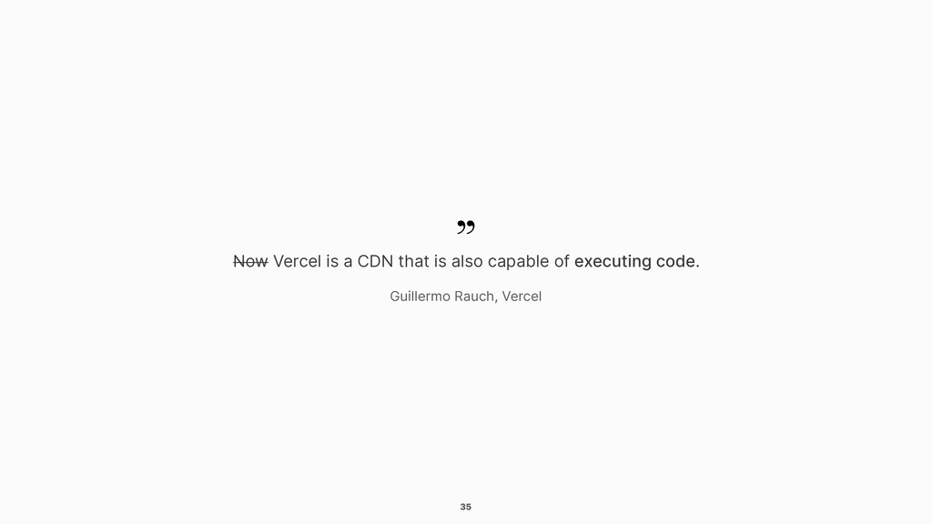 35 Now Vercel is a CDN that is also capable of ...