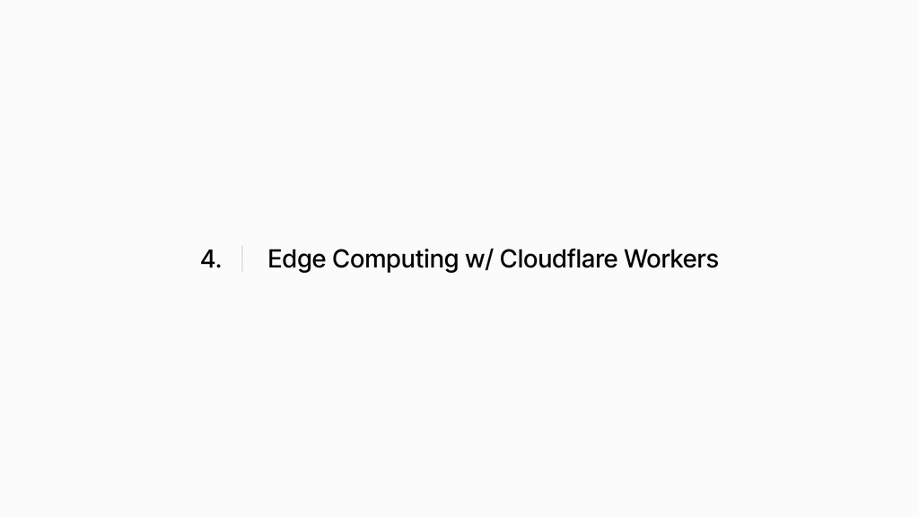 4. Edge Computing w/ Cloudflare Workers
