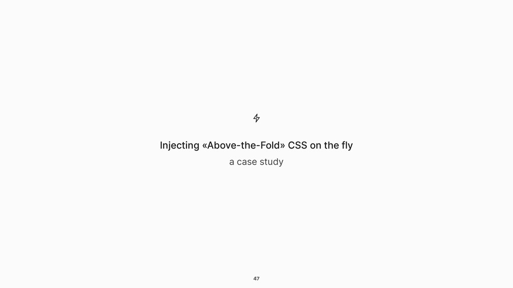 47 a case study Injecting «Above-the-Fold» CSS ...