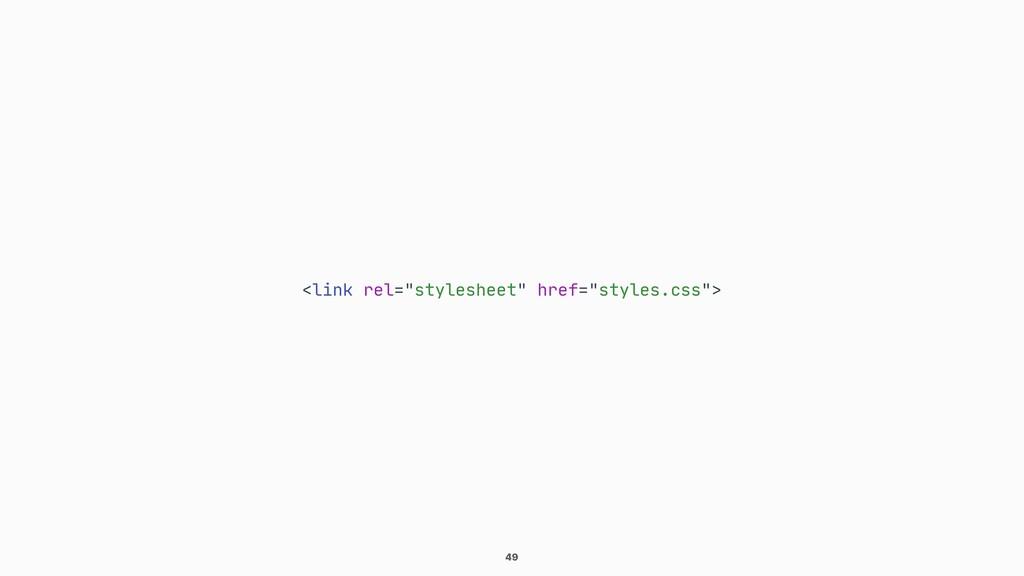 "49 <link rel=""stylesheet"" href=""styles.css"">"