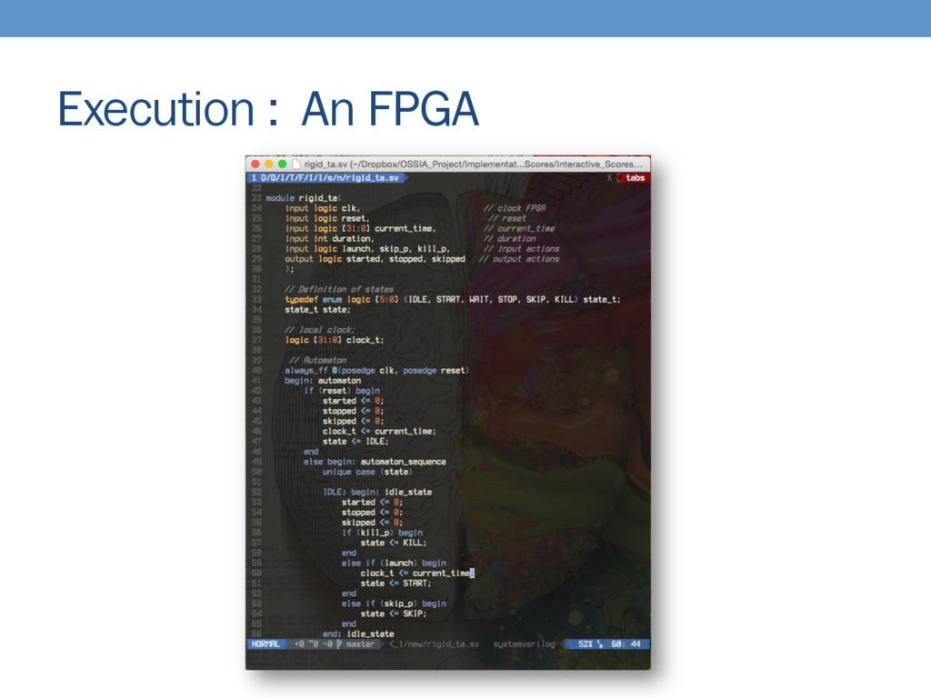 Execution : An FPGA
