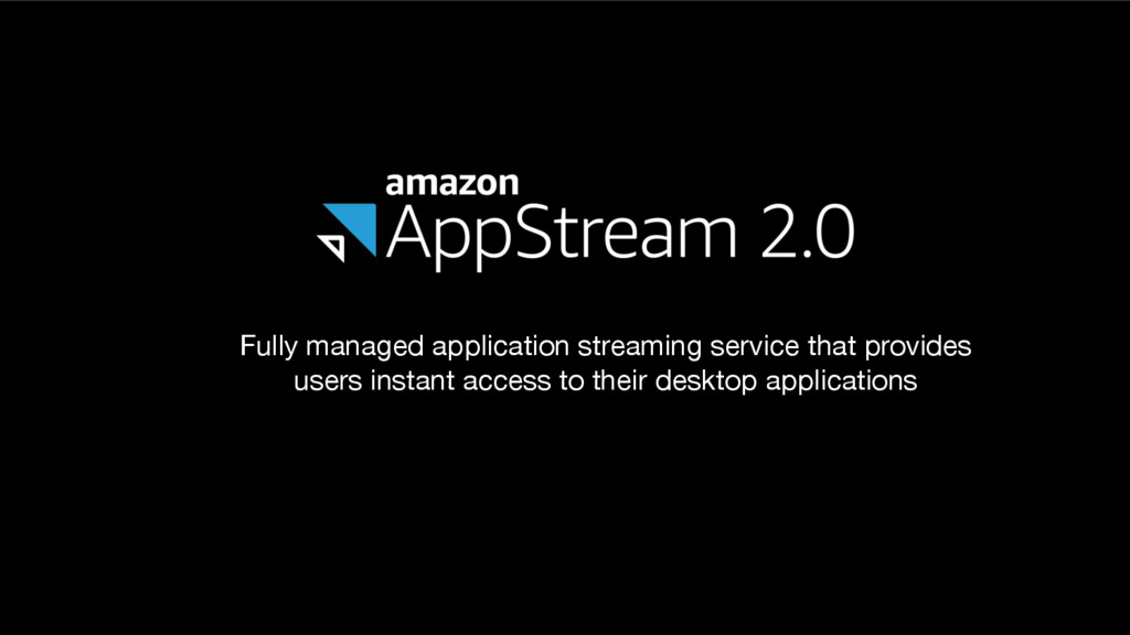 Fully managed application streaming service tha...