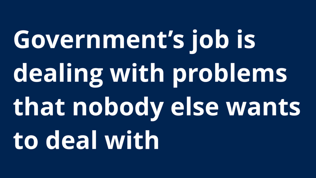 Government's job is dealing with problems that ...