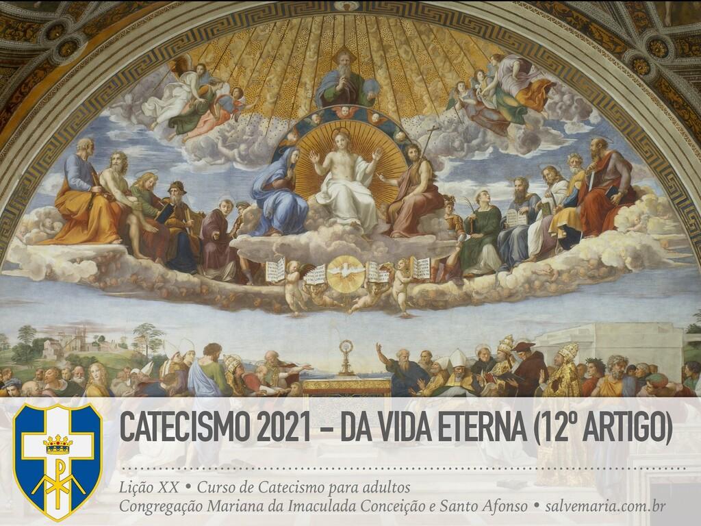 CATECISMO 2021 - DA VIDA ETERNA (12º ARTIGO) Li...