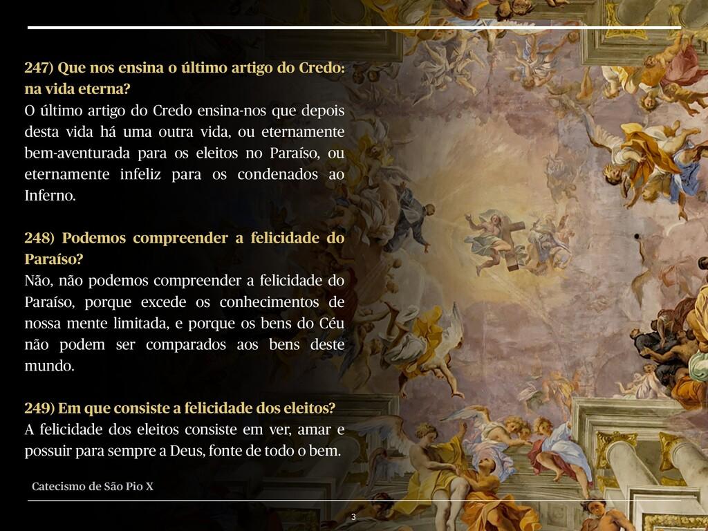 3 247) Que nos ensina o último artigo do Credo:...