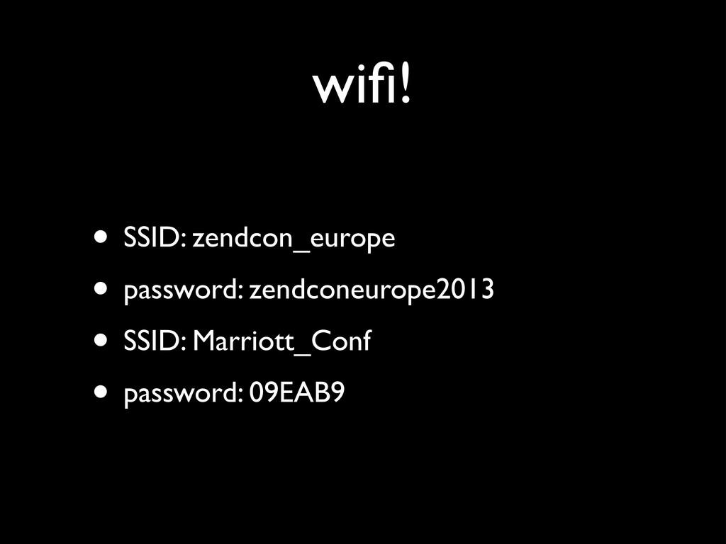 wifi! • SSID: zendcon_europe  • password: zend...