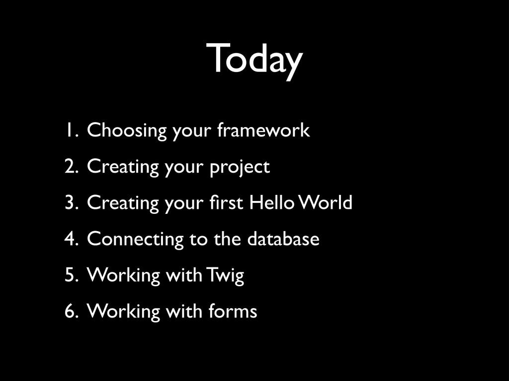 Today 1. Choosing your framework  2. Creating...