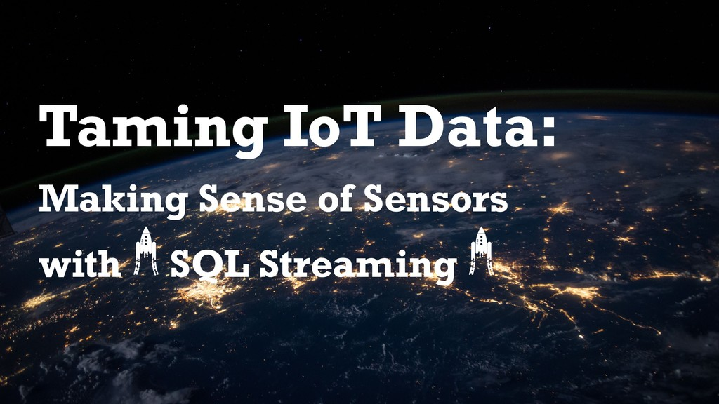 Taming IoT Data: Making Sense of Sensors with S...