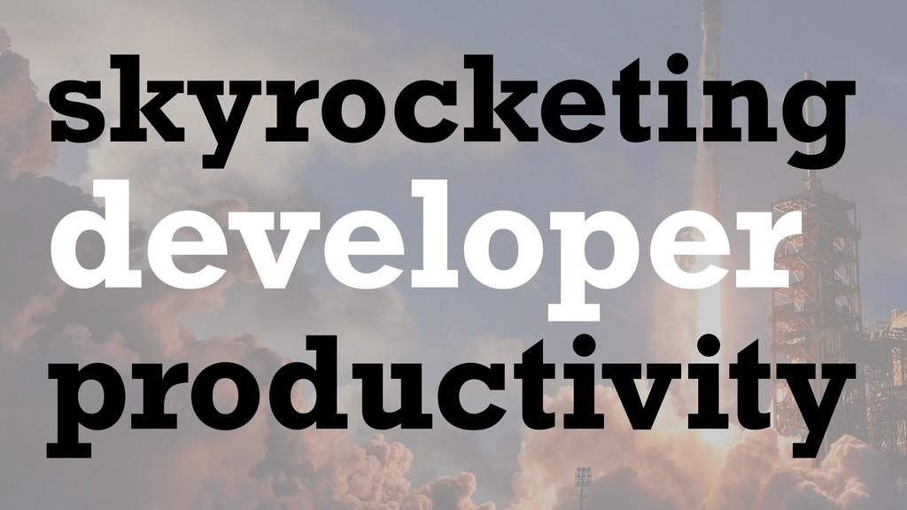 skyrocketing developer productivity