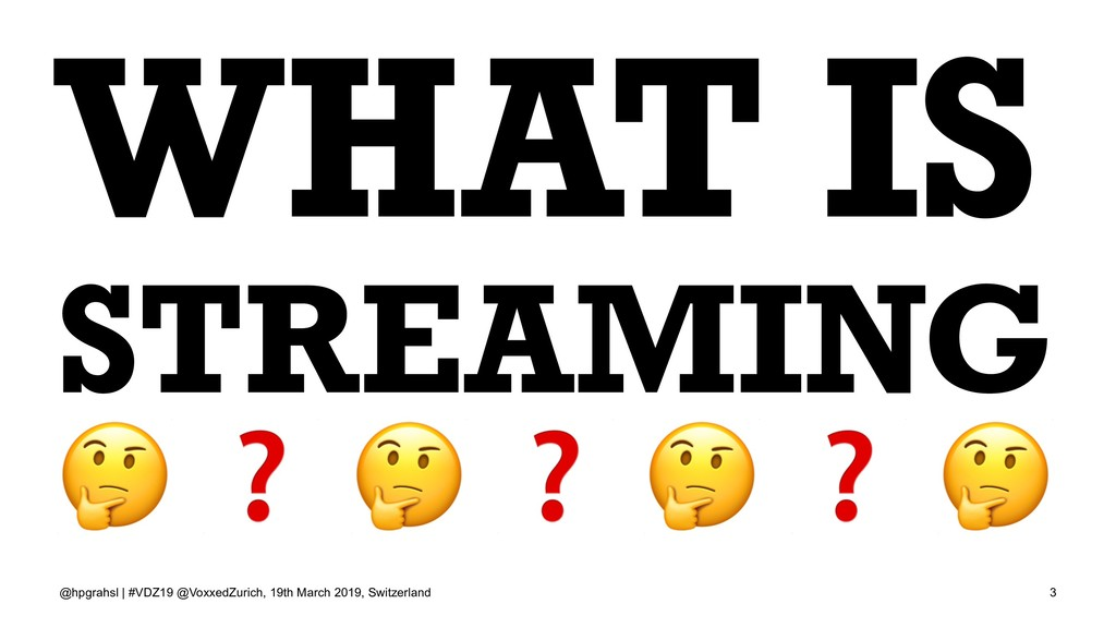 WHAT IS STREAMING ! ❓ ! ❓ @hpgrahsl | #VDZ19 @V...
