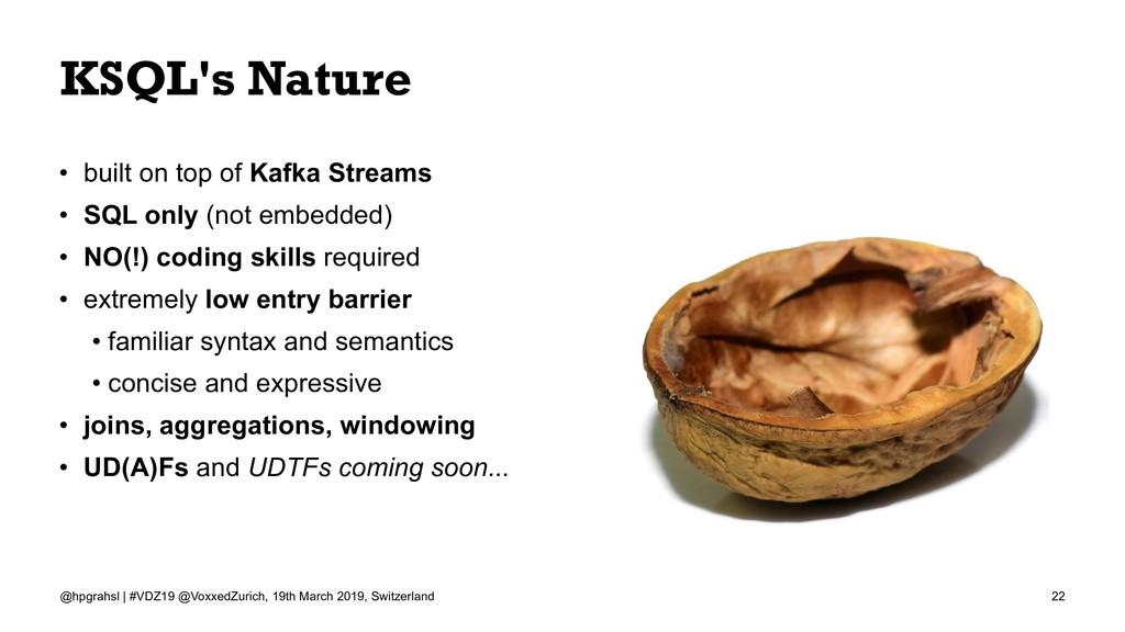 KSQL's Nature • built on top of Kafka Streams •...