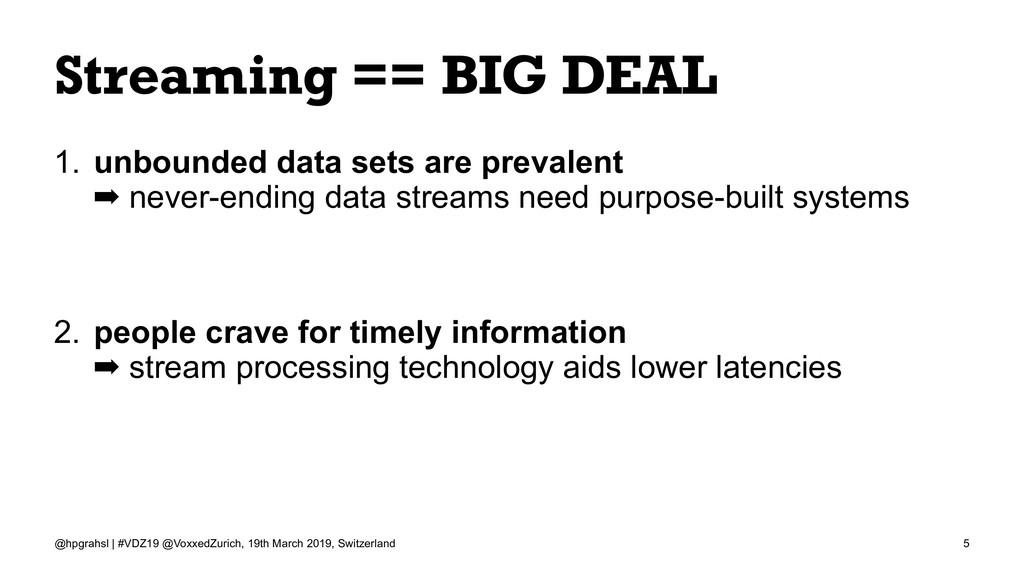 Streaming == BIG DEAL 1. unbounded data sets ar...