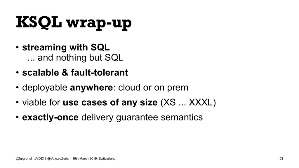 KSQL wrap-up • streaming with SQL ... and nothi...