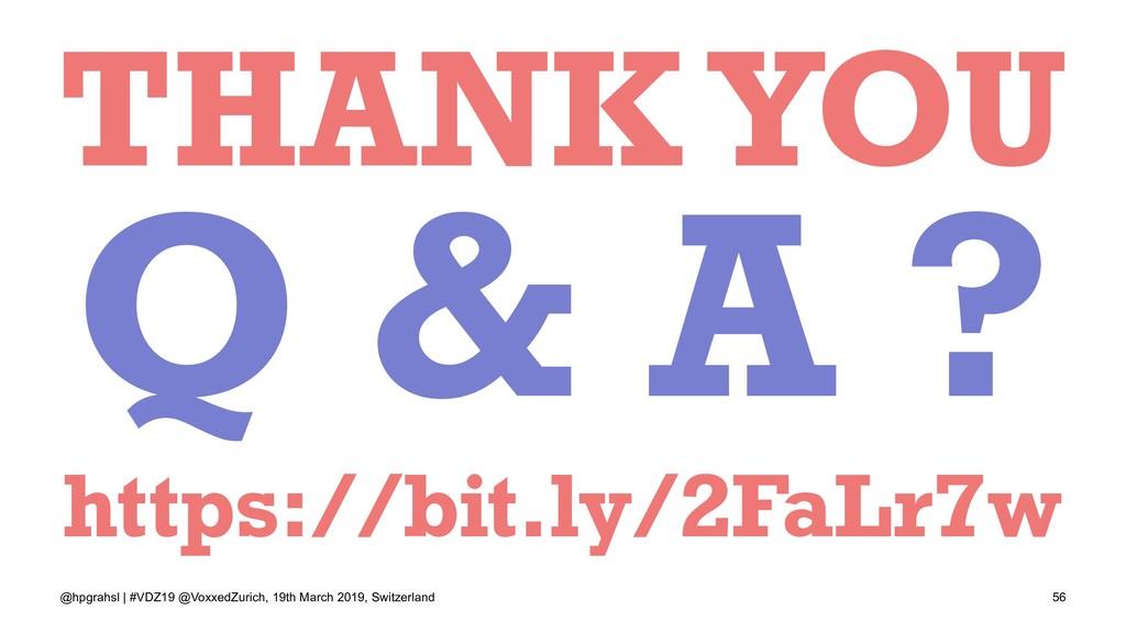 THANK YOU Q & A ? https://bit.ly/2FaLr7w @hpgra...