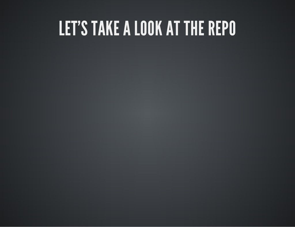 LET'S TAKE A LOOK AT THE REPO