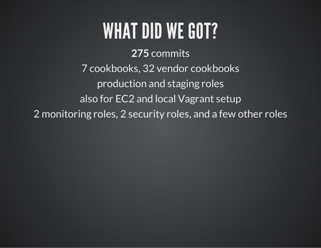 WHAT DID WE GOT? 275 commits 7 cookbooks, 32 ve...
