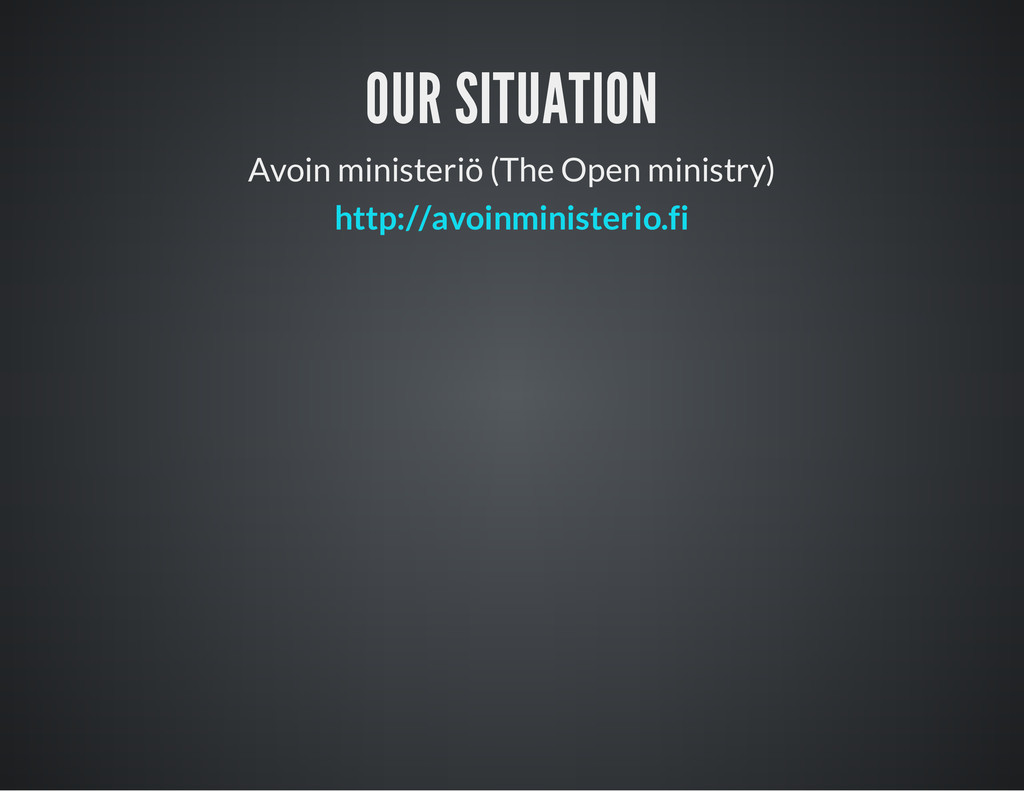OUR SITUATION Avoin ministeriö (The Open minist...