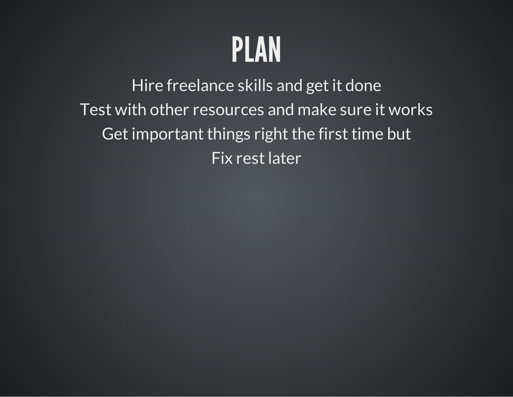 PLAN Hire freelance skills and get it done Test...