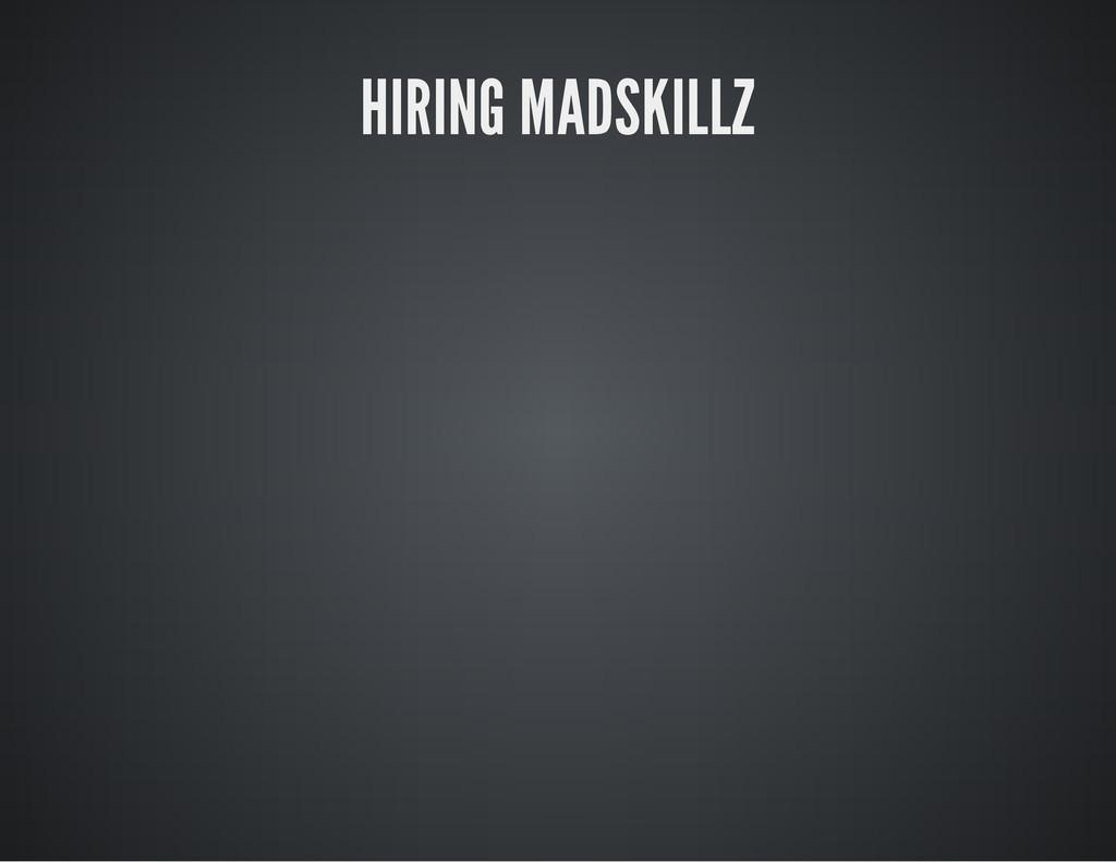 HIRING MADSKILLZ