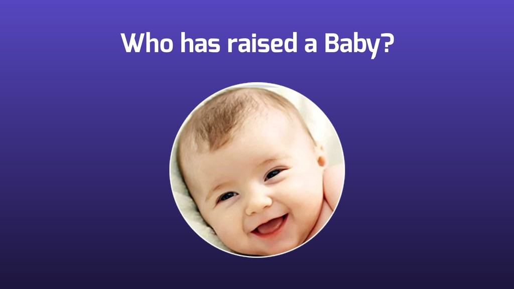 Who has raised a Baby?