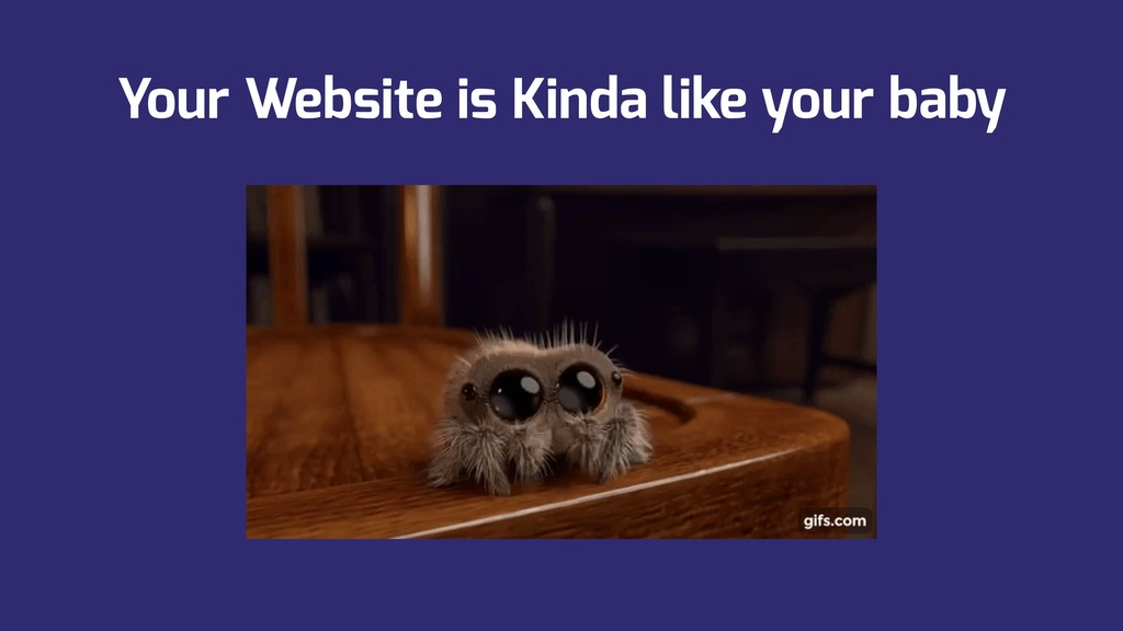 Your Website is Kinda like your baby