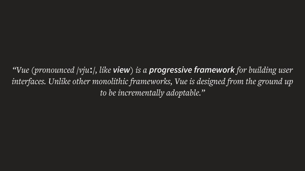 """Vue (pronounced /vjuː/, like view) is a progre..."