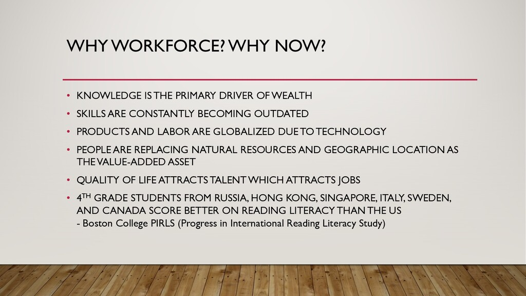 WHY WORKFORCE? WHY NOW? • KNOWLEDGE IS THE PRIM...