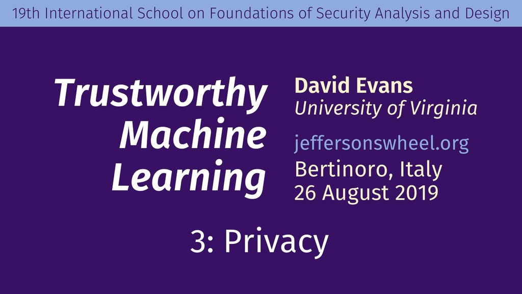 Trustworthy Machine Learning David Evans Univer...
