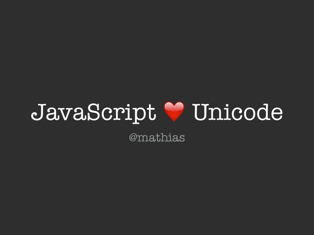 @mathias JavaScript ❤️ Unicode