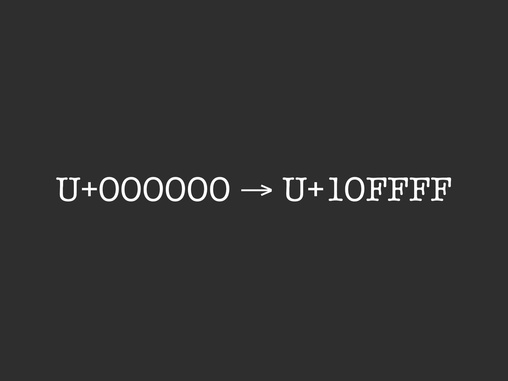 U+000000 → U+10FFFF