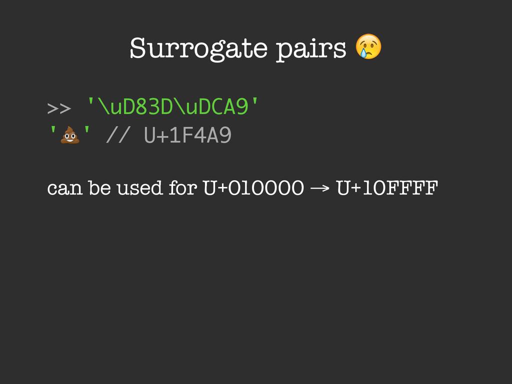 Surrogate pairs $ >> '\uD83D\uDCA9' '#' // U+1F...