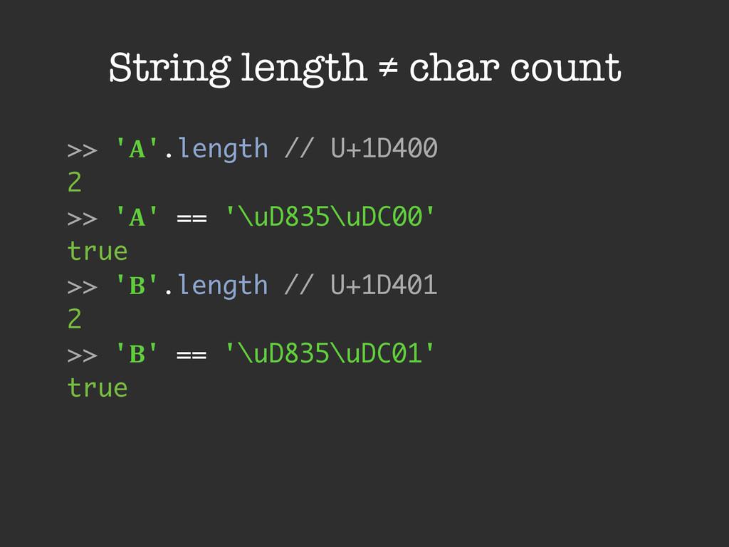 String length ≠ char count >> '!'.length // U+1...