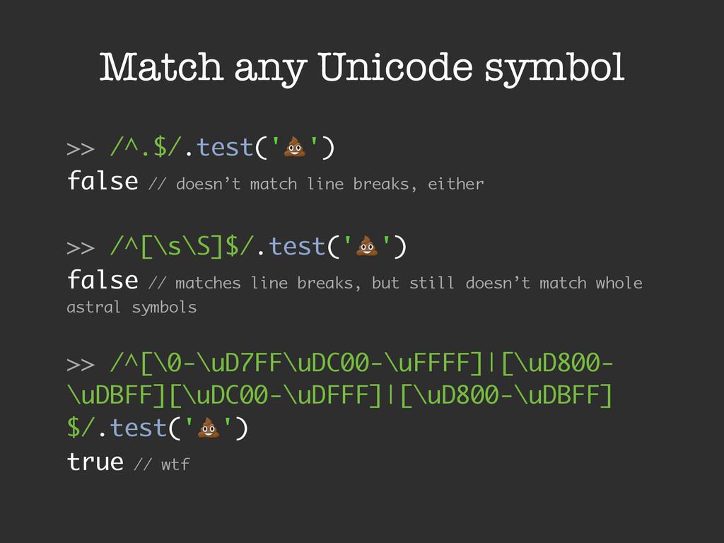 Match any Unicode symbol >> /^.$/.test('!') fal...