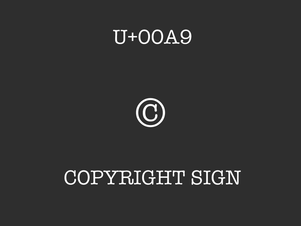 © COPYRIGHT SIGN U+00A9