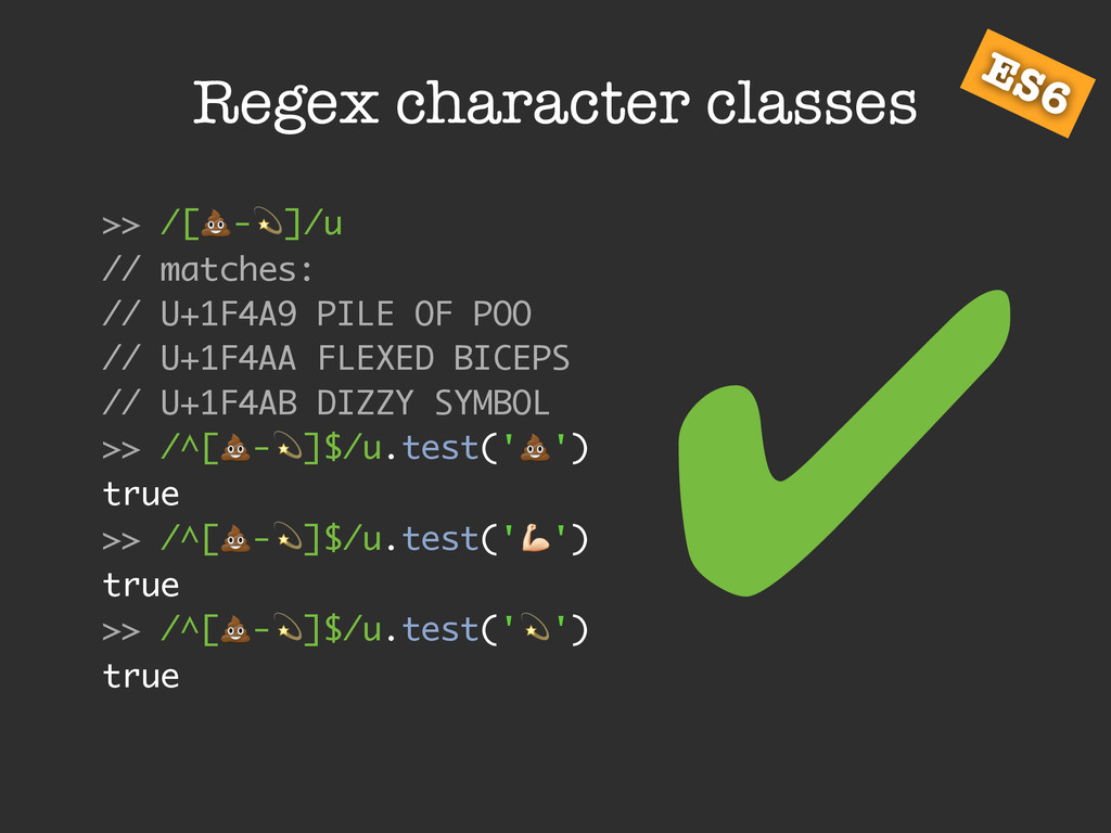 "Regex character classes ES6 ✔ >> /[!-""]/u // ma..."