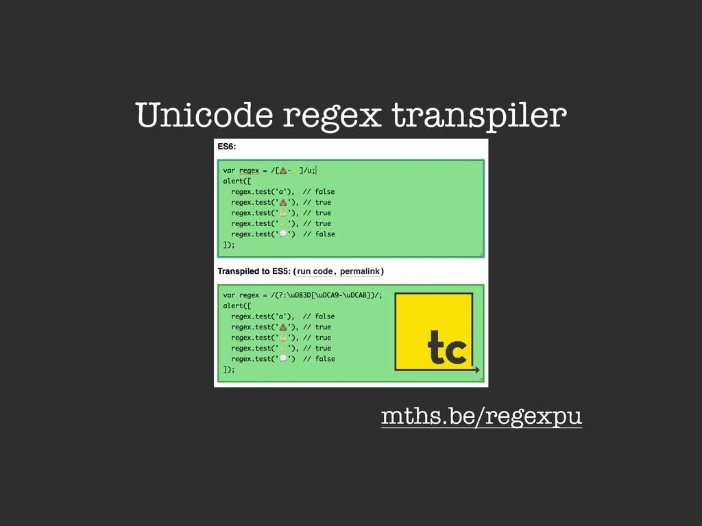 Unicode regex transpiler mths.be/regexpu