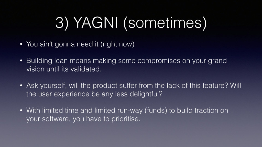 3) YAGNI (sometimes) • You ain't gonna need it ...