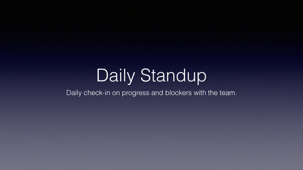 Daily Standup Daily check-in on progress and bl...