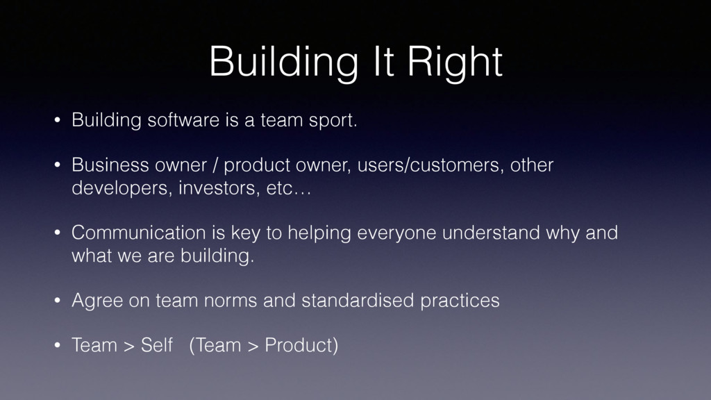 Building It Right • Building software is a team...