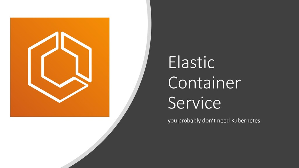 Elastic Container Service you probably don't ne...