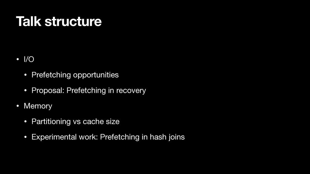Talk structure • I/O  • Prefetching opportuniti...