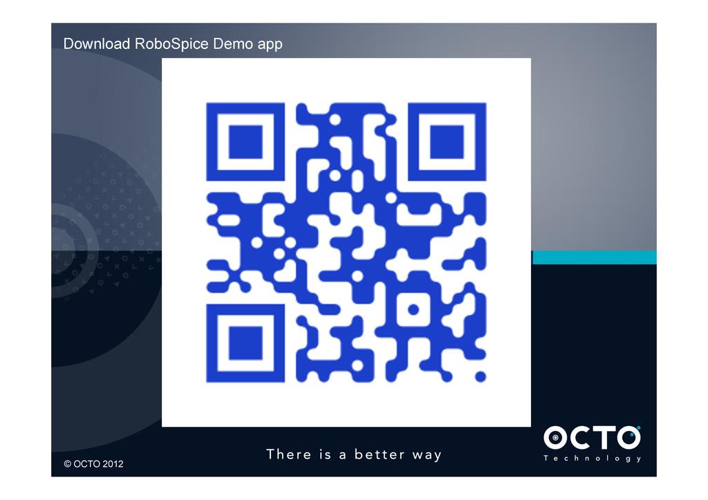 1 © OCTO 2012 © OCTO 2012 Download RoboSpice De...