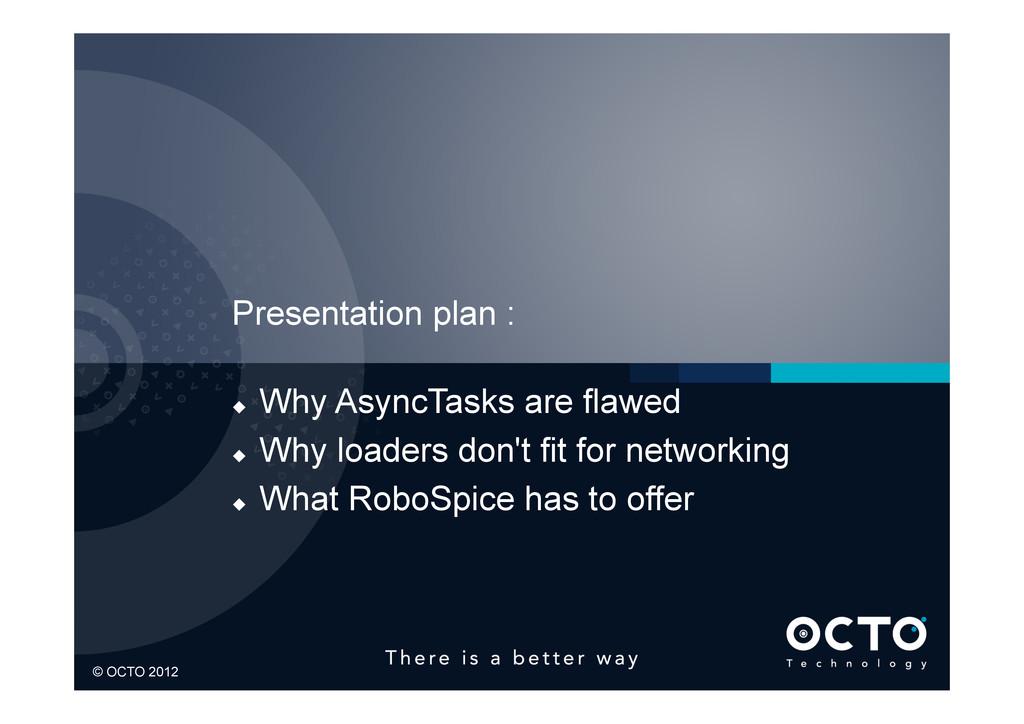 3 © OCTO 2012 © OCTO 2012 Presentation plan : u...