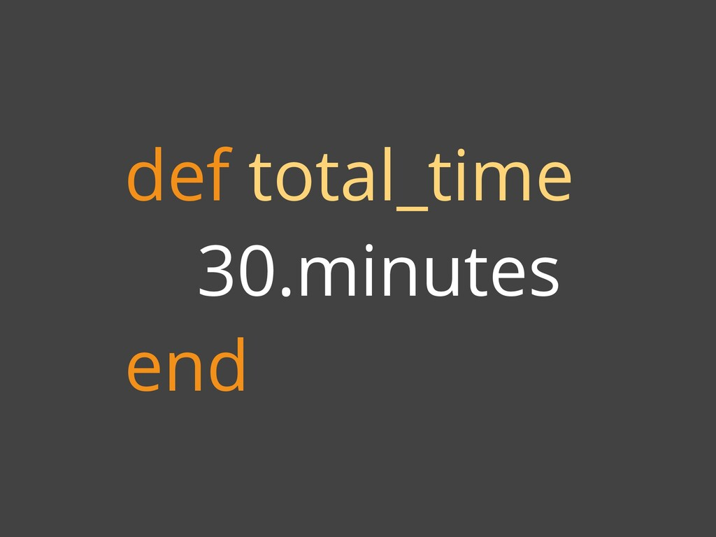 def total_time 30.minutes end