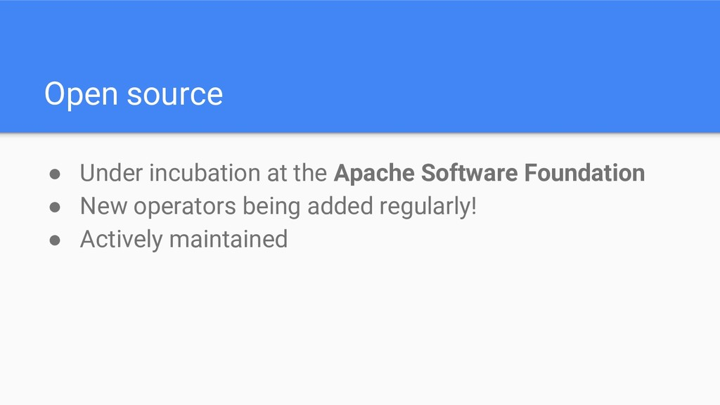 Open source ● Under incubation at the Apache So...