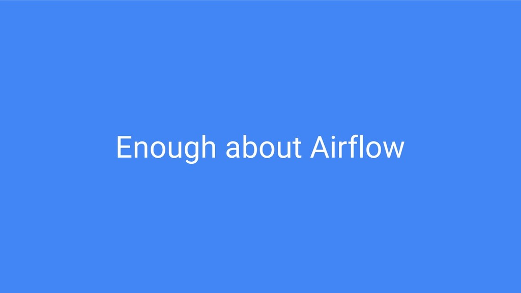 Enough about Airflow