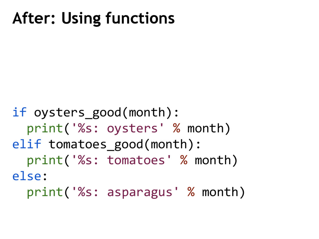 After: Using functions if oysters_good(month): ...