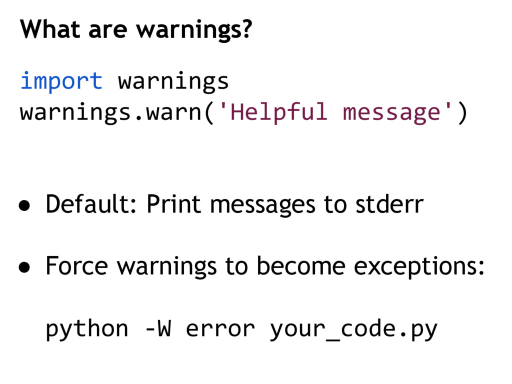 import warnings warnings.warn('Helpful message'...