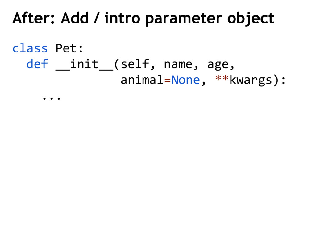 After: Add / intro parameter object class Pet: ...